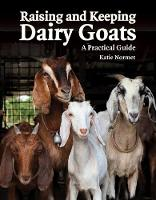 Raising and Keeping Dairy Goats A Practical Guide by Katie Normet