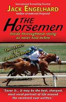 The Horsemen Inside Thoroughbred Racing as Never Told Before by Jack Engelhard
