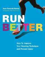 Run Better How To Improve Your Running Technique and Prevent Injury by Jean-Francois Harvey