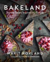 Bakeland Nordic Treats Inspired by Nature by Marit Hovland, Trine Hahnemann