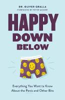 Happy Down Below Everything You Want to Know About the Penis and Other Bits by Dr. Oliver Gralla, Peter Moore