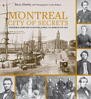 Montreal, City of Secrets Confederate Operations in Montreal During the American Civil War by Barry Sheehy