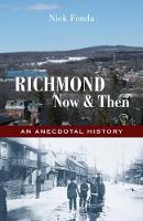 Richmond, Now and Then An Anecdotal History from the Eastern Townships by Nick Fonda