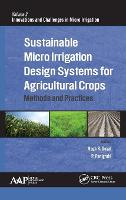 Sustainable Micro Irrigation Design Systems for Agricultural Crops Methods and Practices by Megh R. (University of Puerto Rico, Mayaguez (Retired professor)) Goyal