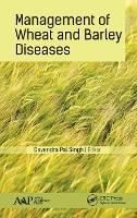 Management of Wheat and Barley Diseases by Devendra Pal (Principal Scientist (Plant Pathology) and Principal Investigator (Crop Protection Programme), ICAR - India Singh