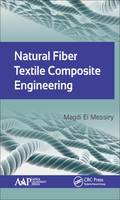 Natural Fiber Textile Composite Engineering by Magdi El Messiry
