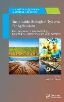 Sustainable Biological Systems for Agriculture Emerging Issues in Nanotechnology, Biofertilizers, Wastewater, and Farm Machines by Megh R. Goyal