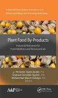 Plant Food By-Products Industrial Relevance for Food Additives and Nutraceuticals by J. Fernando Ayala-Zavala