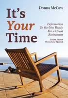 It's Your Time Information to Get You Ready for a Great Retirement by Donna McCaw
