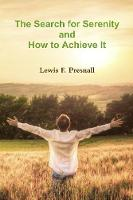 The Search for Serenity and How to Achieve It by Lewis Presnall