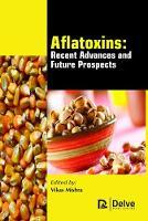Aflatoxins - Recent Advances and Future Prospects by Vikas Mishra