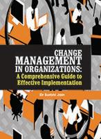 Change Management in Organizations A Comprehensive Guide to Effective Implementation by Jain Surbhi