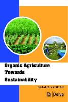 Organic Agriculture Towards Sustainability by Natalia S. Kotian