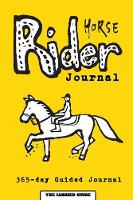 Horse Rider Journal 365-Day Guided Horse Journal with Prompts, Reminders and Horse Quotes to Ease Writing - Includes Sections on Health, Wellness, Finances, Competitions and More Material Related to H by The Farrier Guide