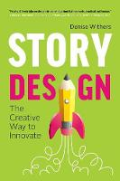Story Design The Creative Way to Innovate by Denise Withers