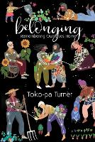 Belonging Remembering Ourselves Home by Toko-Pa Turner
