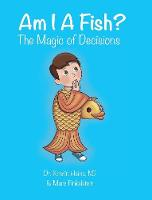 Am I a Fish? The Magic of Decisions by Kristin Heins, Marc Finkelstein
