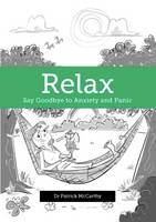 Relax Say Goodbye to Anxiety and Panic by Dr. Patrick McCarthy