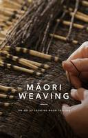 Maori Weaving The Art of Creating M?ori Textiles by Huia Publishers