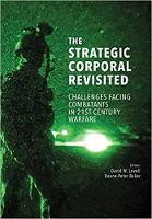 The strategic corporal revisited Challenges facing combatants in 21st Century warfare by David W. Lovell
