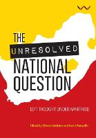 The unresolved national question in South Africa Left thought under apartheid by Edward Webster
