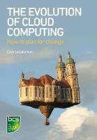 The Evolution of Cloud Computing How to plan for change by Clive Longbottom