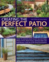 Creating the Perfect Patio How to Design and Plant an Outside Space, with Practical Advice and 550 Inspiring Step-by-step Photographs by Joan Clifton, Jenny Hendy