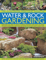 The Illustrated Practical Guide to Water & Rock Gardening by Peter Robinson