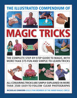 The Illustrated Compendium of Magic Tricks The Complete Step-by-Step Guide to Magic, with More Than 375 Fun and Simple-to-Learn Tricks by Nicholas Einhorn