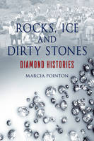 Rocks, Ice and Dirty Stones Diamond Histories by Marcia Pointon