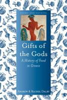Gifts of the Gods A History of Food in Greece by Andrew Dalby, Rachel Dalby