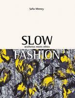 Slow Fashion Aesthetics Meets Ethics by Safia Minney