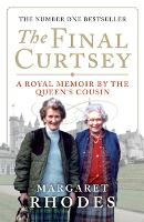 The Final Curtsey A Royal Memoir by the Queen's Cousin by Margaret Rhodes