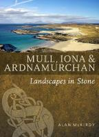 Mull, Iona & Ardnamurchan Landscapes in Stone by Alan McKirdy
