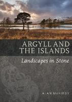 Argyll & the Islands Landscapes in Stone by Alan McKirdy
