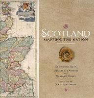 Scotland: Mapping the Nation by Christopher Fleet, Margaret Wilkes, Charles W. J. Withers
