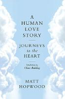 A Human Love Story Journeys to the Heart by Matt Hopwood, Clare Balding