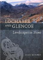 Lochaber and Glencoe Landscapes in Stone by Alan McKirdy