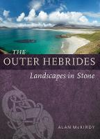 The Outer Hebrides Landscapes in Stone by Alan McKirdy