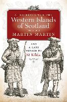 A Description of the Western Islands of Scotland, Circa 1695 A Voyage to St Kilda by Martin Martin, Donald Monro, Charles W. J. Withers