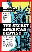 The Secret American Destiny The Hidden Order of the Universe and the Seven Disciplines of World Culture by Nicholas Hagger