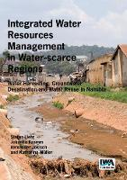 Integrated Water Resources Management in Water-scarce Regions Water Harvesting, Groundwater Desalination and Water Reuse in Namibia by Stefan Liehr
