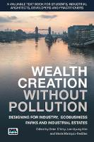 Wealth Creation without Pollution - Designing for Industry, Ecobusiness Parks and Industrial Estates by B. D'Arcy