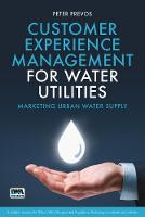 Customer Experience Management for Water Utilities by Peter Prevos
