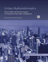 Urban Hydroinformatics Data, Models and Decision Support for Integrated Urban Water Management by Zoran Vojinovic, Sarah Thorne, Roland Price