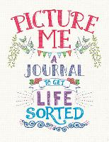 Picture Me A Journal to Get Life Sorted by Cindy Wilde