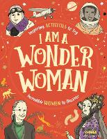 I am a Wonder Woman Inspiring activities to try. Incredible women to discover. by Ellen Nowak