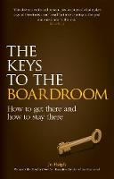 The Keys to the Boardroom How to Get There and How to Stay There by Jo Haigh
