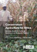 Conservation Agriculture for Afric Building Resilient Farming Systems in a Changing Climate by J. N. Blignaut