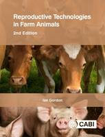 Reproductive Technologies in Farm Ani by Ian (Department of Animal Science and Production, University College Dublin, Ireland) Gordon